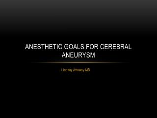 Anesthetic Goals for cerebral aneurysm