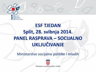 ESF TJEDAN Split, 28. svibnja 2014. PANEL RASPRAVA – SOCIJALNO UKLJUČIVANJE