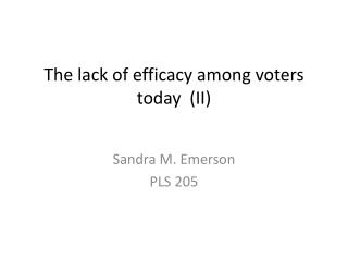 The  lack of efficacy among voters  today  (II)