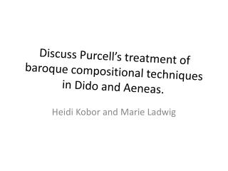 Discuss Purcell's treatment of baroque compositional techniques in Dido and Aeneas.