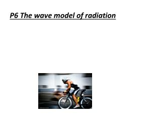P6 The wave model of radiation