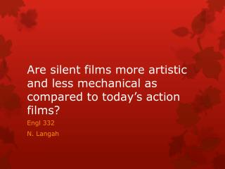 Are silent films more artistic and less mechanical as compared to  today�s  action films?