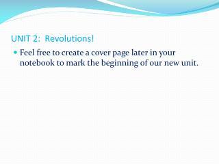 UNIT 2:  Revolutions!