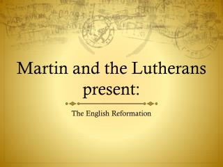 Martin and the Lutherans present: