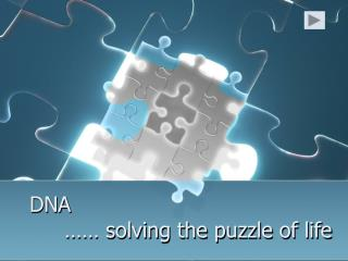 DNA  …… solving the puzzle of life