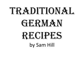 Traditional  German Recipes  by Sam Hill