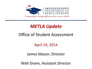 METLA Update Office of Student Assessment April  24 , 2014 James Mason, Director