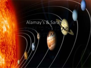 Alamay's & Sarah's  GUIDE TO THE SOLAR  SYSTEM