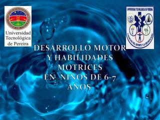 DESARROLLO MOTOR Y HABILIDADES MOTRICES EN  NIÑOS DE 6-7 AÑOS .