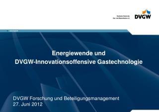 Energiewende und DVGW-Innovationsoffensive Gastechnologie