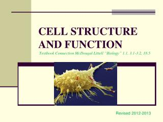"CELL STRUCTURE AND FUNCTION Textbook Connection McDougal  Littell  ""Biology"" 1.1, 3.1-3.2, 18.5"