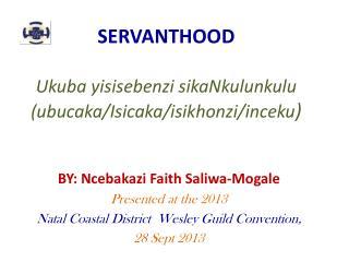 SERVANTHOOD Ukuba yisisebenzi sikaNkulunkulu ( ubucaka / Isicaka / isikhonzi / inceku )