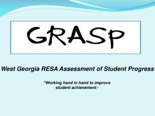 "West Georgia RESA Assessment of Student Progress ""Working hand in hand to improve"