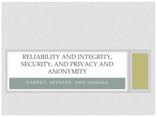 Reliability and integrity,  S ecurity, and Privacy and anonymity
