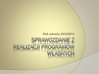 Sprawozdanie z realizacji Programów Własnych