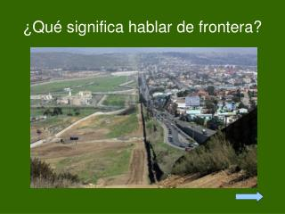 La idea de Frontera da comienzo a la construcci n del concepto.