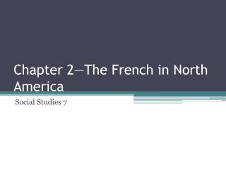 Chapter 2—The French in North America