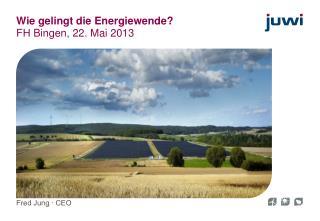 Wie gelingt die Energiewende? FH Bingen, 22. Mai 2013