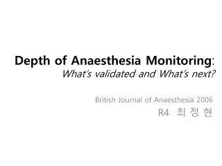 Depth of  Anaesthesia  Monitoring :  What's  validated and  What's  next?