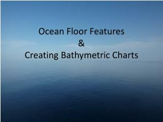 Ocean Floor Features &  Creating Bathymetric Charts