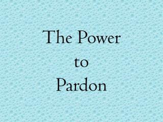 The Power  to  Pardon