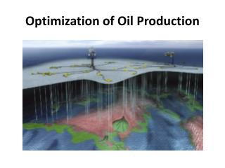 Optimization of  Oil Production