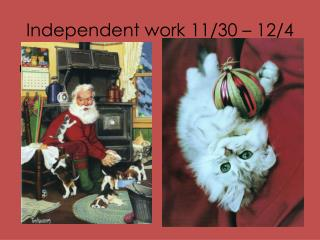 Independent work 11/30 – 12/4
