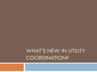 What's New In Utility Coordination?