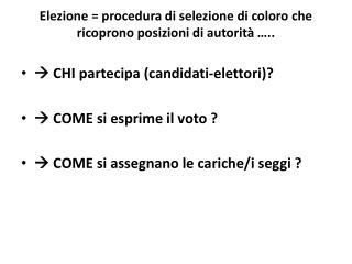Elezione = procedura di selezione di coloro che ricoprono posizioni di autorità …..