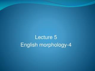 Lecture 5 English morphology-4