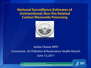 National Surveillance Estimates of  Unintentional, Non-fire Related  Carbon Monoxide Poisoning