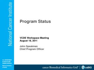 Program Status VCDE Workspace Meeting August  18,  2011 John Speakman Chief Program Officer