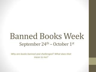 Banned Books Week September 24 th  – October 1 st