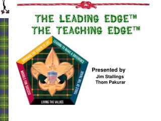The Leading EDGE TM The Teaching EDGE TM