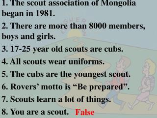 1. The scout association of Mongolia began in 1981.