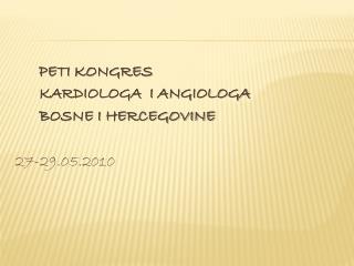 PETI KONGRES       KARDIOLOGA  I ANGIOLOGA        BOSNE I HERCEGOVINE    27-29.05.2010