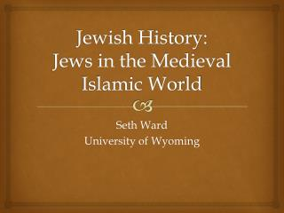 Jewish History:  Jews  in the Medieval Islamic World