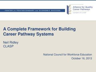 A Complete Framework for Building Career Pathway Systems Neil Ridley CLASP
