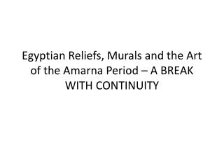 Egyptian Reliefs, Murals and the Art of the  Amarna  Period – A BREAK WITH CONTINUITY