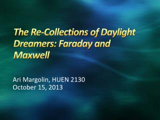 The Re-Collections of Daylight Dreamers: Faraday and Maxwell