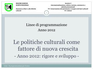 Linee di programmazione Anno 2012 Le politiche culturali come fattore di nuova crescita