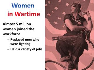 Almost 5 million women joined the workforce Replaced men who were fighting Held a variety of jobs