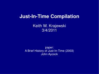 Just-In-Time Compilation Keith W.  Krajewski 3/4/2011 paper: