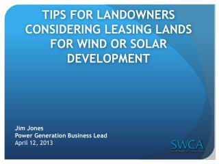 TIPS  FOR LANDOWNERS CONSIDERING LEASING LANDS FOR WIND OR SOLAR DEVELOPMENT