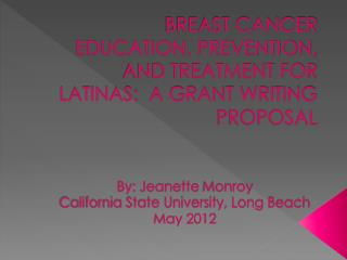 BREAST CANCER EDUCATION, PREVENTION, AND TREATMENT FOR LATINAS:  A GRANT WRITING PROPOSAL