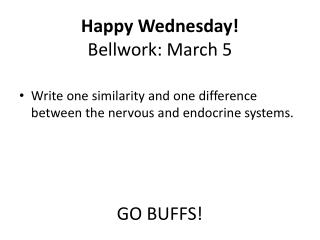 Happy Wednesday! Bellwork : March 5 GO BUFFS!