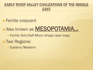 Early river valley civilizations of the middle  east