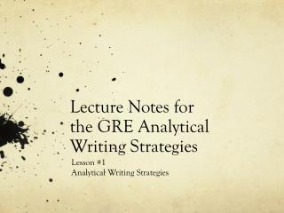 Lecture Notes for the GRE Analytical Writing Strategies