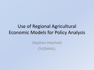 Use of Regional Agricultural Economic Models for Policy Analysis