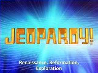 Renaissance, Reformation, Exploration